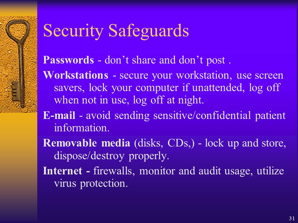31 Security Safeguards Passwords - don't share and don't post.