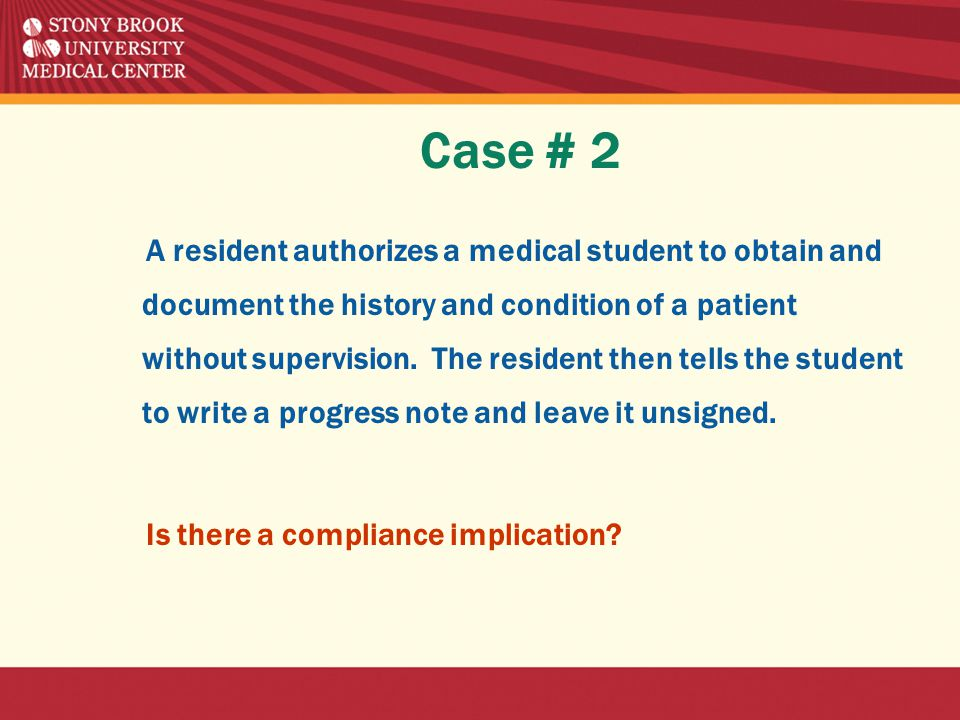 Case # 2 A resident authorizes a medical student to obtain and document the history and condition of a patient without supervision.