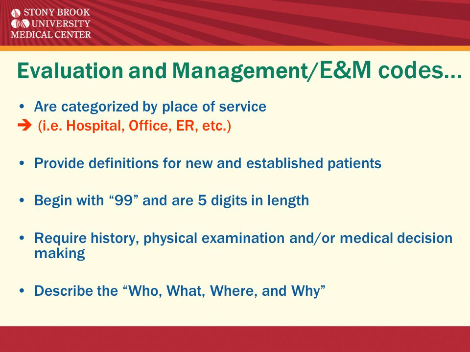 Evaluation and Management/ E&M codes… Are categorized by place of service  (i.e.
