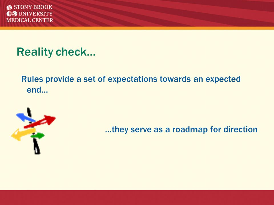Reality check… Rules provide a set of expectations towards an expected end… …they serve as a roadmap for direction