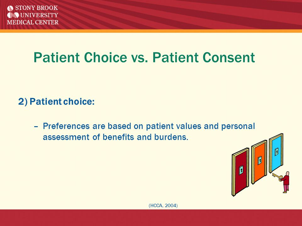 Patient Choice vs. Patient Consent 2) Patient choice: –Preferences are based on patient values and personal assessment of benefits and burdens. (HCCA,