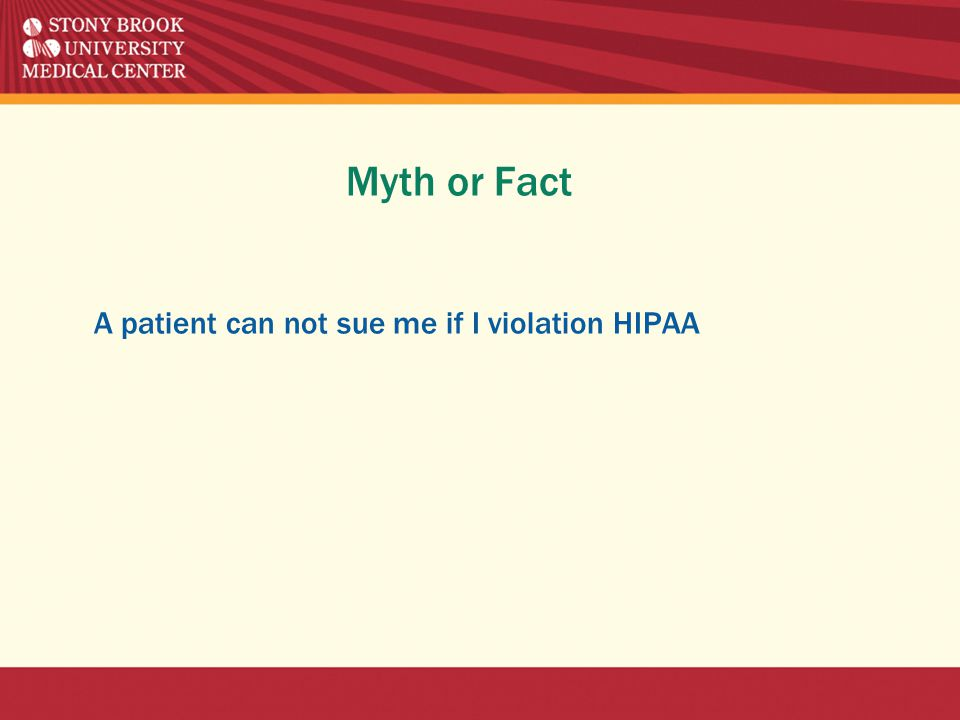 Myth or Fact A patient can not sue me if I violation HIPAA
