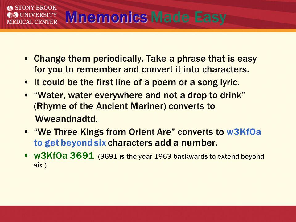 Mnemonics Mnemonics Made Easy Change them periodically.
