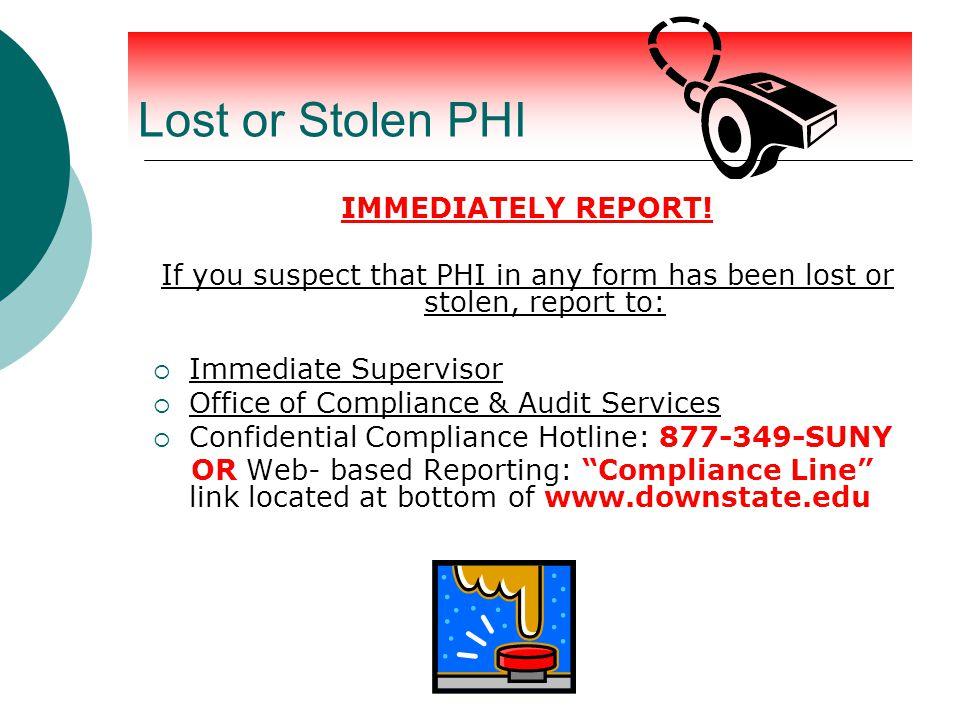 Lost or Stolen PHI IMMEDIATELY REPORT.