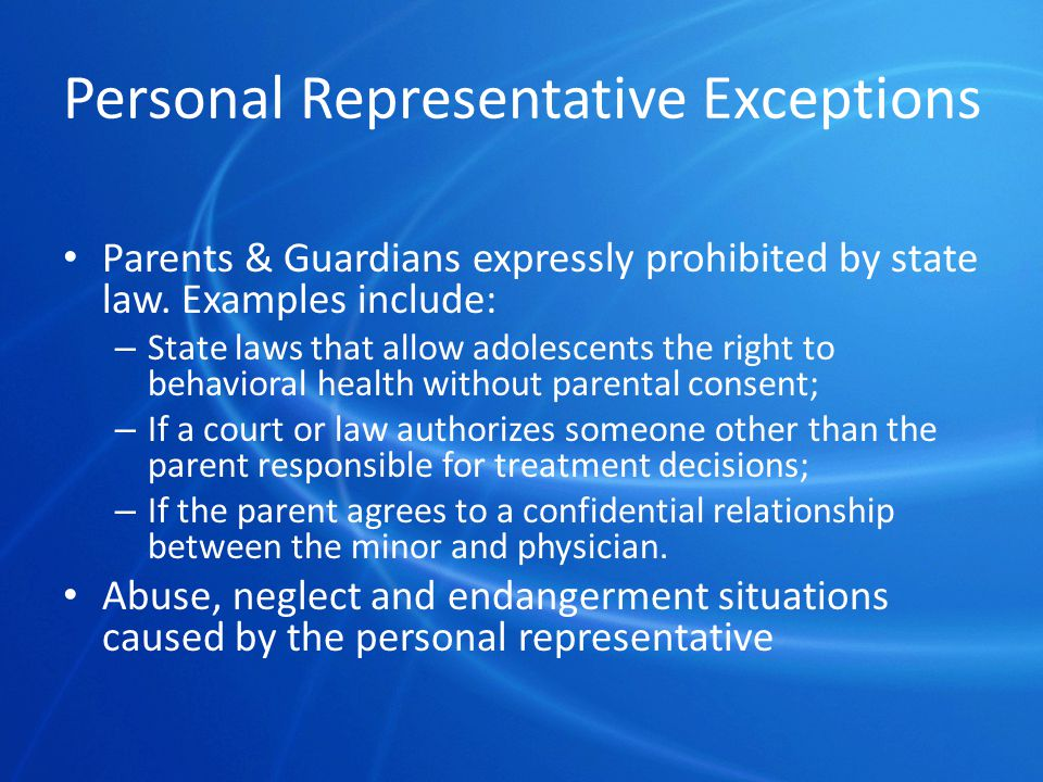 Personal Representative Exceptions Parents & Guardians expressly prohibited by state law.