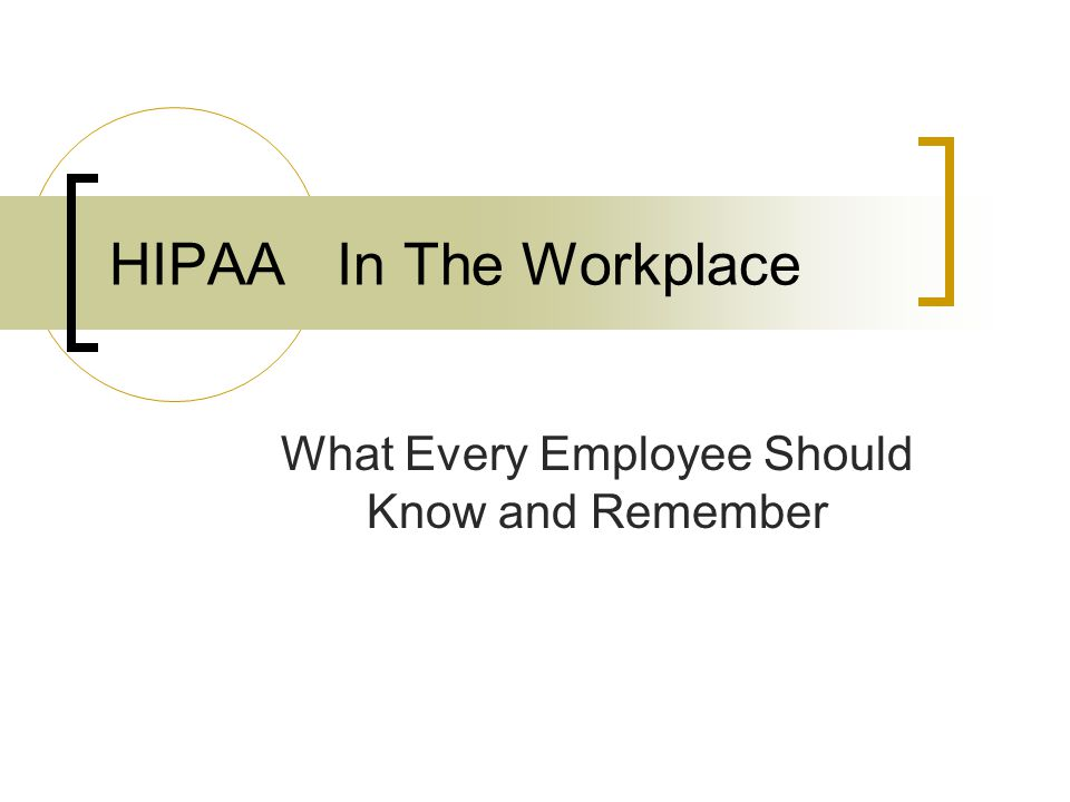 HIPAA In The Workplace What Every Employee Should Know and Remember