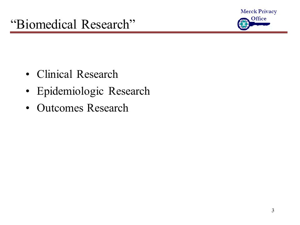 3 Biomedical Research Clinical Research Epidemiologic Research Outcomes Research Merck Privacy Office