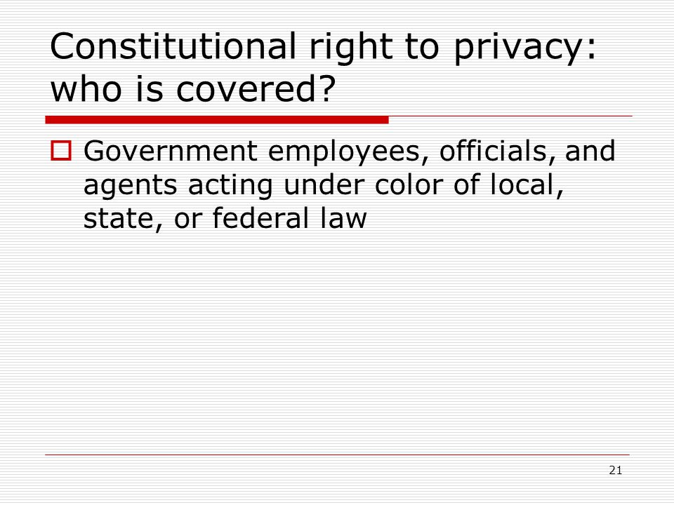 21 Constitutional right to privacy: who is covered.