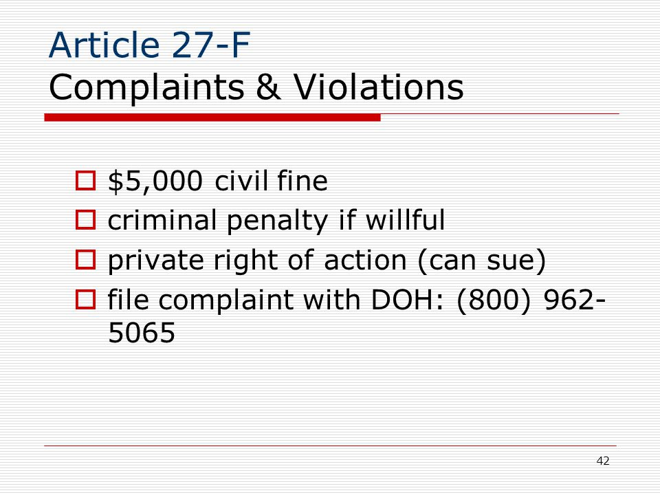 42 Article 27-F Complaints & Violations  $5,000 civil fine  criminal penalty if willful  private right of action (can sue)  file complaint with DOH: (800) 962- 5065
