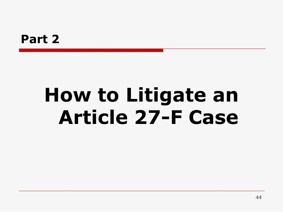 44 Part 2 How to Litigate an Article 27-F Case