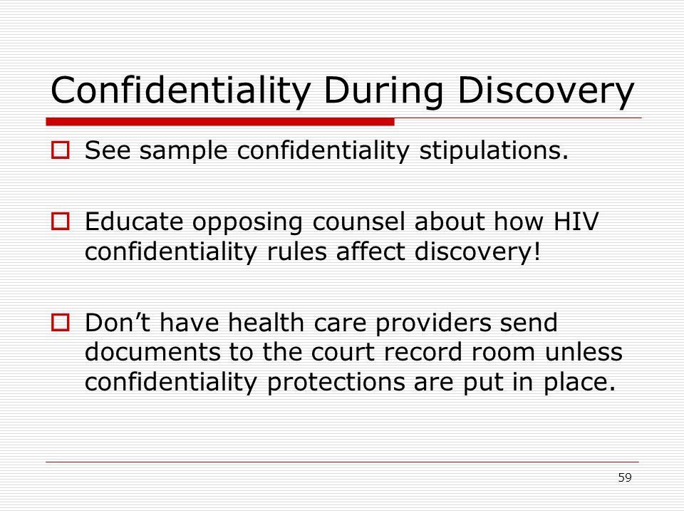 59 Confidentiality During Discovery  See sample confidentiality stipulations.