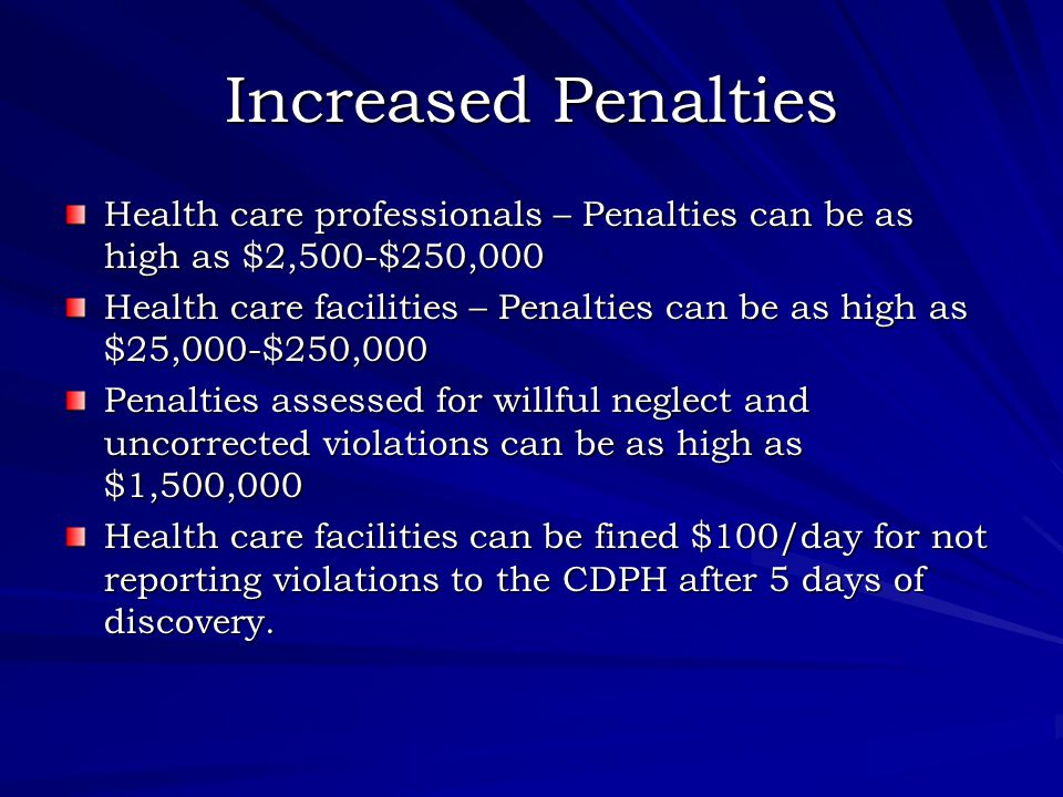 Assessment of Penalties by CDPH Factors History of compliance – Can the facility show they have the policies in place to prevent breaches or violations.