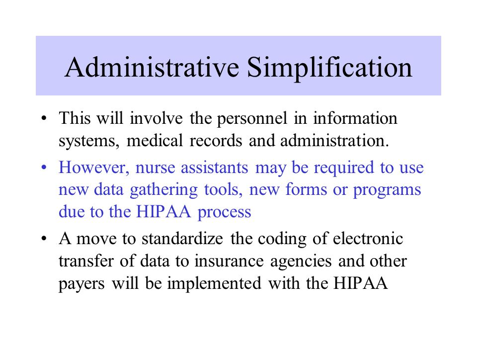 Administrative Simplification This will involve the personnel in information systems, medical records and administration. However, nurse assistants ma