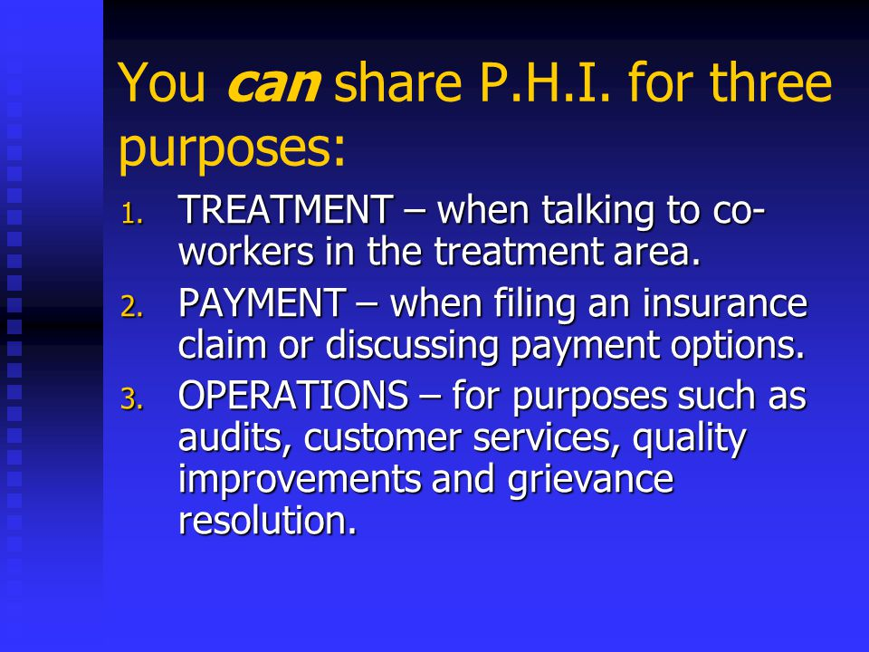 You can share P.H.I. for three purposes: 1.