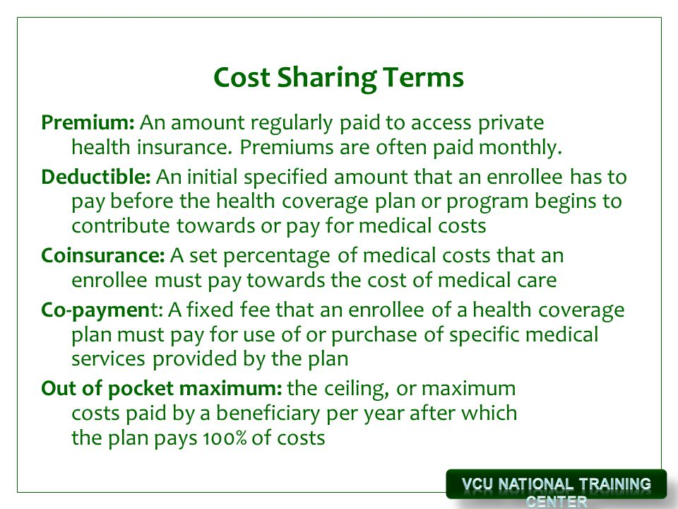 Cost Sharing Terms Premium: An amount regularly paid to access private health insurance.