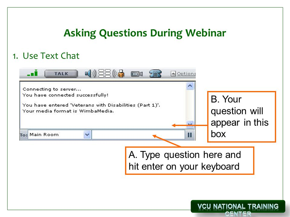 Asking Questions During Webinar 1. Use Text Chat B.