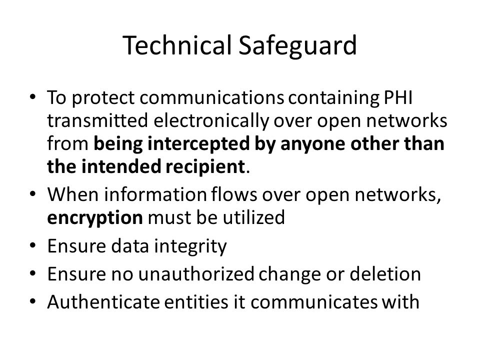 Technical Safeguard To protect communications containing PHI transmitted electronically over open networks from being intercepted by anyone other than