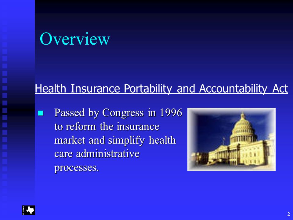 2 Overview Passed by Congress in 1996 to reform the insurance market and simplify health care administrative processes.
