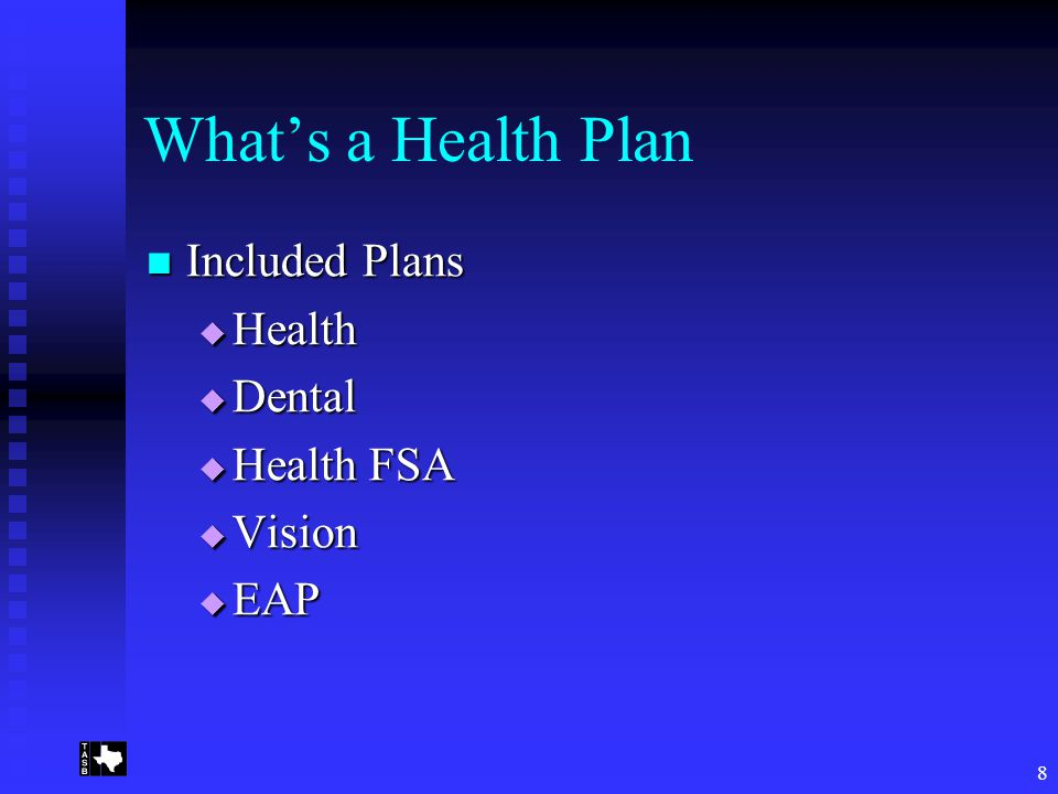8 What's a Health Plan Included Plans Included Plans  Health  Dental  Health FSA  Vision  EAP