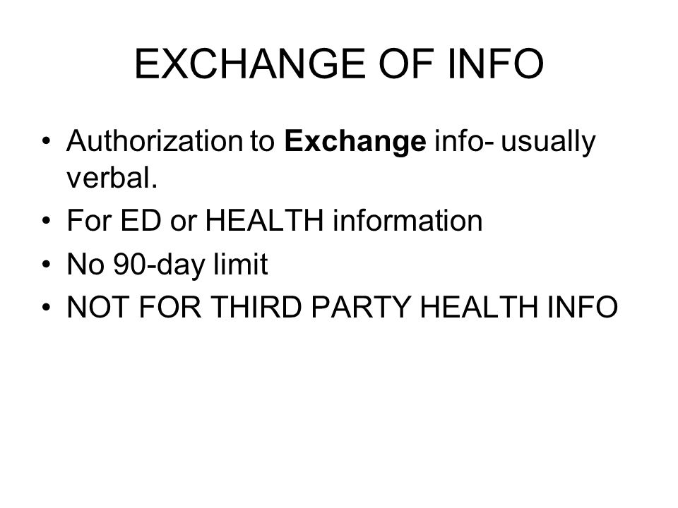 EXCHANGE OF INFO Authorization to Exchange info- usually verbal.