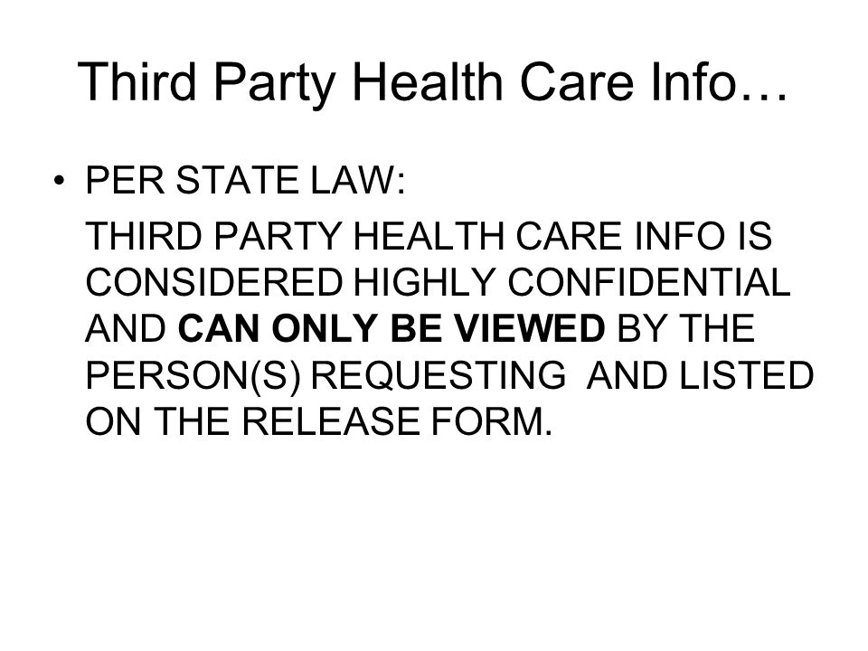 Third Party Health Care Info… PER STATE LAW: THIRD PARTY HEALTH CARE INFO IS CONSIDERED HIGHLY CONFIDENTIAL AND CAN ONLY BE VIEWED BY THE PERSON(S) REQUESTING AND LISTED ON THE RELEASE FORM.