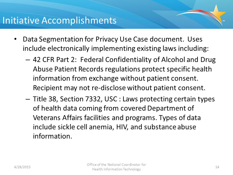 Initiative Accomplishments Data Segmentation for Privacy Use Case document. Uses include electronically implementing existing laws including: – 42 CFR