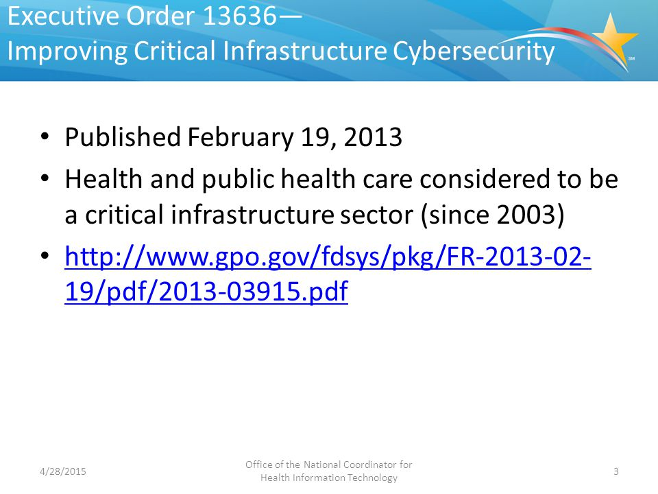 Executive Order 13636— Improving Critical Infrastructure Cybersecurity Published February 19, 2013 Health and public health care considered to be a cr