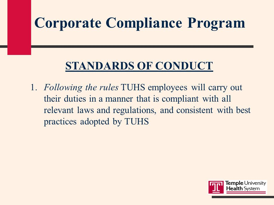 The TUHS Corporate Compliance Program is composed of five elements:  Standards of Conduct  Corporate Compliance and Privacy Officer (CCO)  Compliance Hotline ( )  Compliance Infrastructure  Continued Compliance