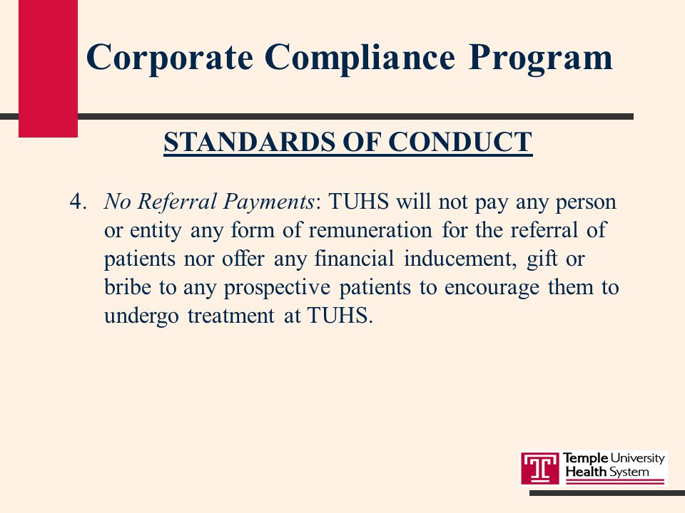 Corporate Compliance Program STANDARDS OF CONDUCT 3.Medical Necessity: All treatment recommended and implemented at TUHS will be medically necessary; medical necessity is determined by the accepted professional standards of the relevant medical profession.