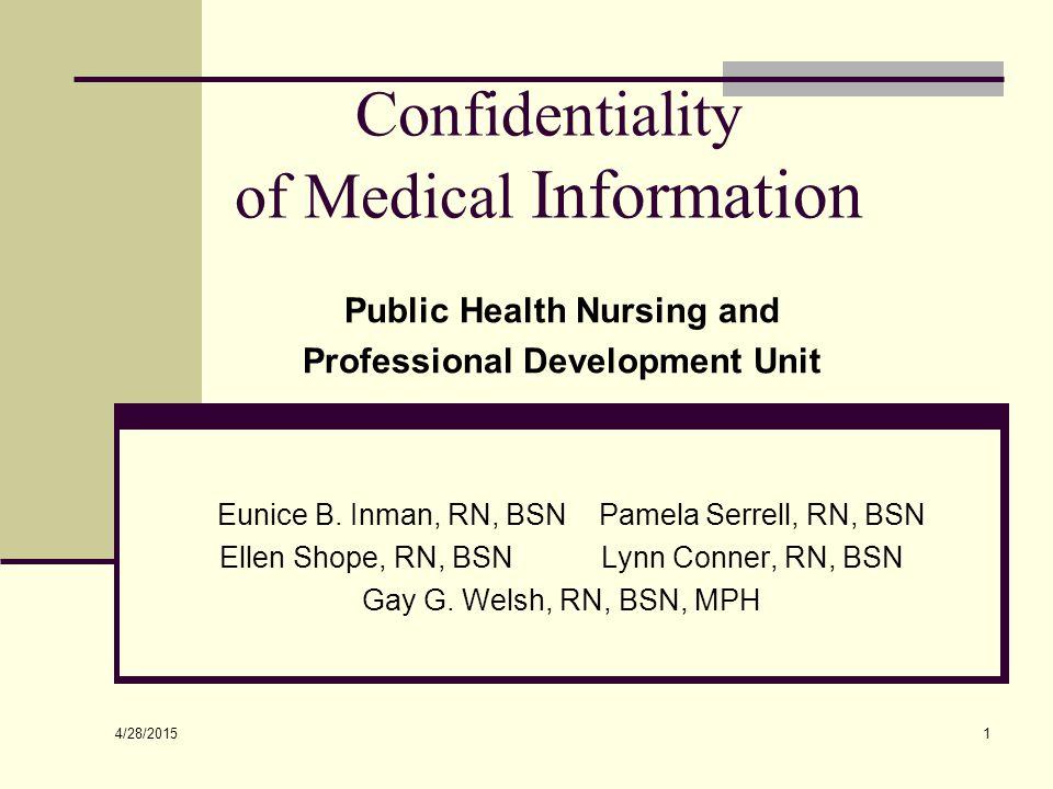 4/28/2015 1 Confidentiality of Medical Information Public Health Nursing and Professional Development Unit Eunice B. Inman, RN, BSN Pamela Serrell, RN