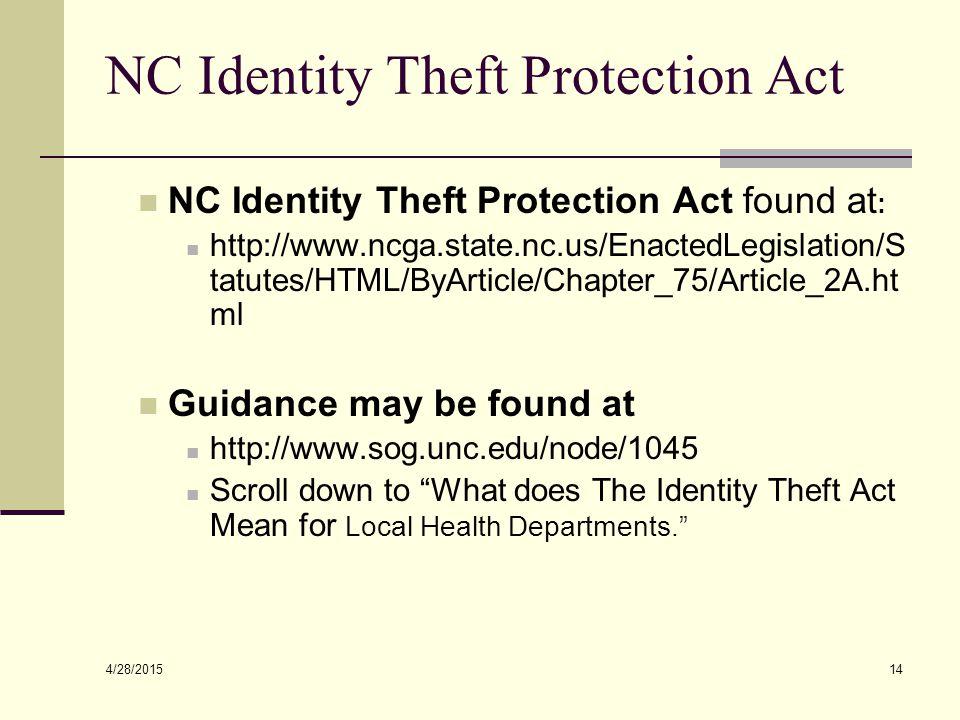 4/28/2015 14 NC Identity Theft Protection Act NC Identity Theft Protection Act found at : http://www.ncga.state.nc.us/EnactedLegislation/S tatutes/HTM