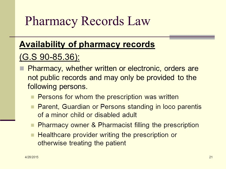 4/28/2015 21 Pharmacy Records Law Availability of pharmacy records (G.S 90-85.36): Pharmacy, whether written or electronic, orders are not public reco