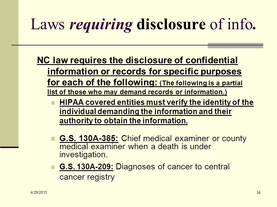 4/28/2015 34 Laws requiring disclosure of info. NC law requires the disclosure of confidential information or records for specific purposes for each o