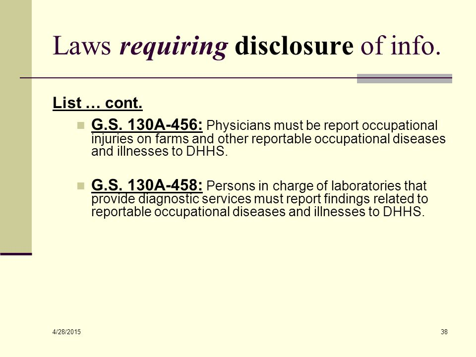 4/28/2015 38 Laws requiring disclosure of info. List … cont. G.S. 130A-456: Physicians must be report occupational injuries on farms and other reporta