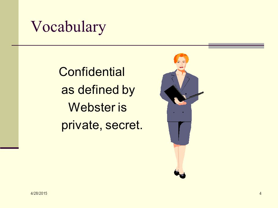 4/28/2015 4 Vocabulary Confidential as defined by Webster is private, secret.