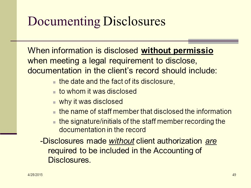 4/28/2015 49 Documenting Disclosures When information is disclosed without permissio when meeting a legal requirement to disclose, documentation in th
