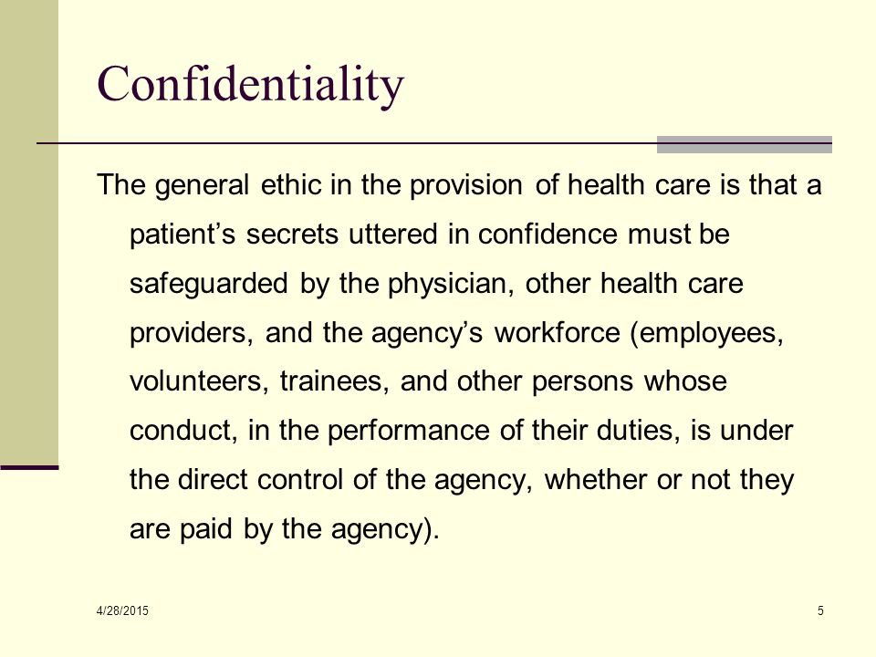 4/28/2015 5 Confidentiality The general ethic in the provision of health care is that a patient's secrets uttered in confidence must be safeguarded by