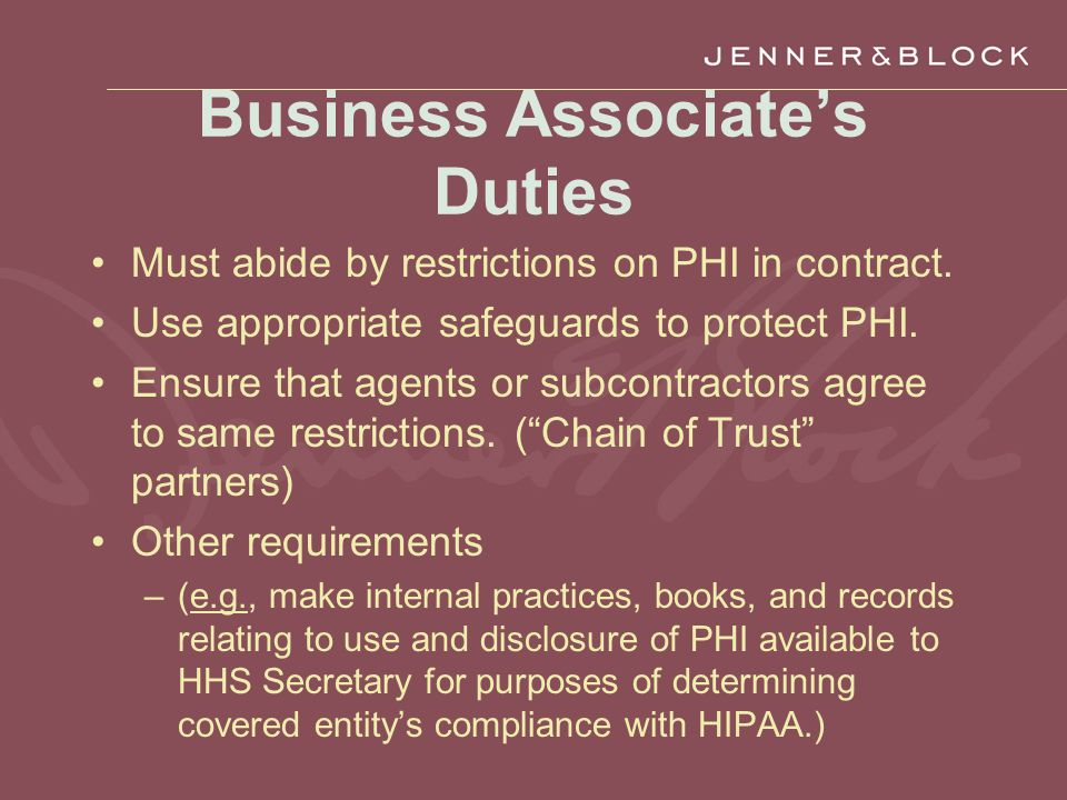 Business Associate's Duties Must abide by restrictions on PHI in contract.