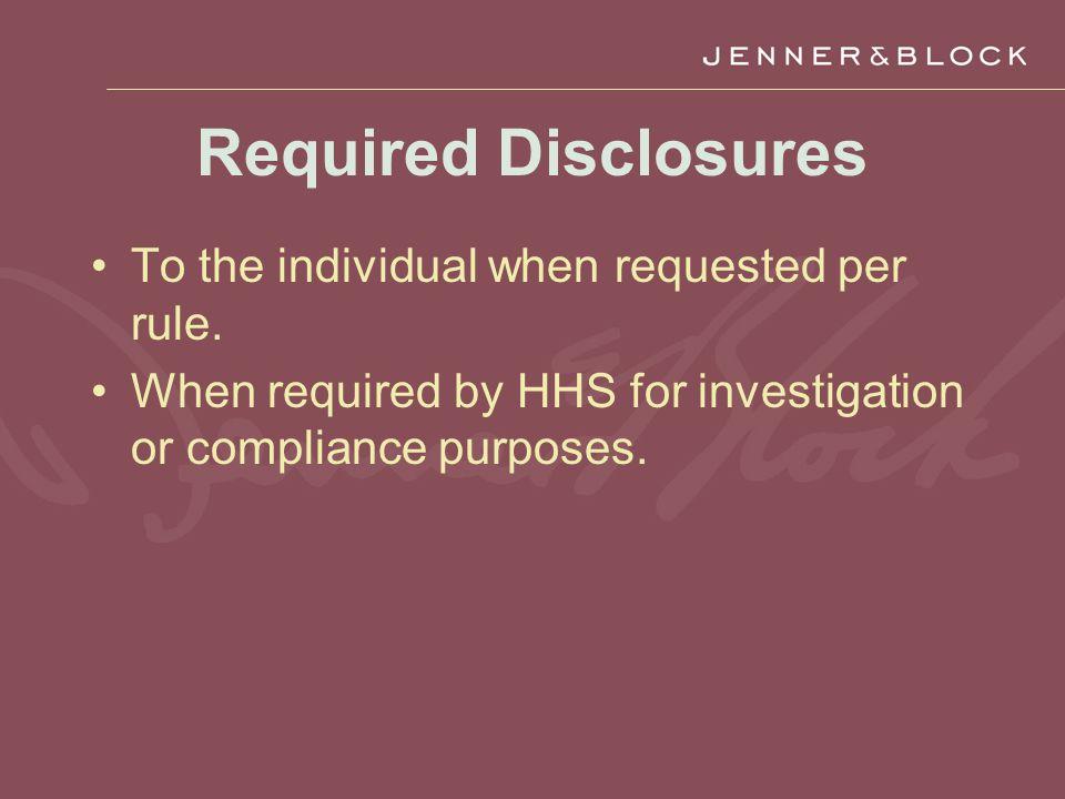 Required Disclosures To the individual when requested per rule.