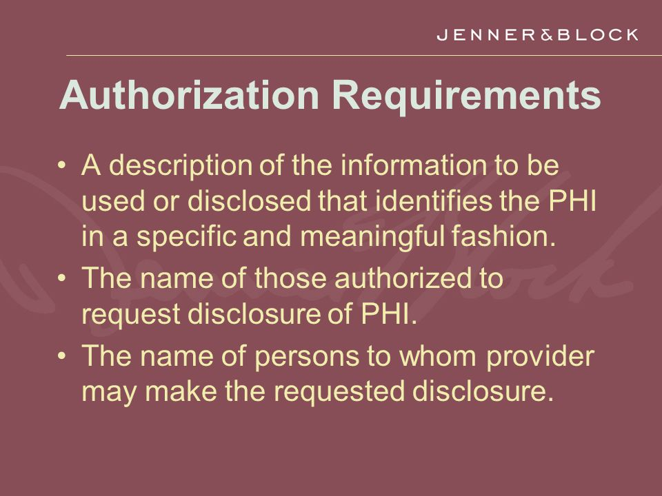 Authorization Requirements A description of the information to be used or disclosed that identifies the PHI in a specific and meaningful fashion.