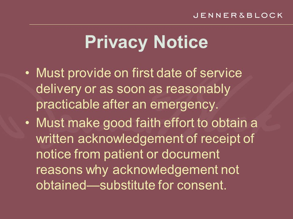 Privacy Notice Must provide on first date of service delivery or as soon as reasonably practicable after an emergency.
