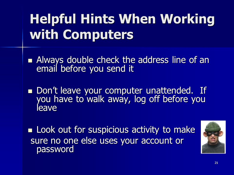 21 Helpful Hints When Working with Computers Always double check the address line of an email before you send it Always double check the address line