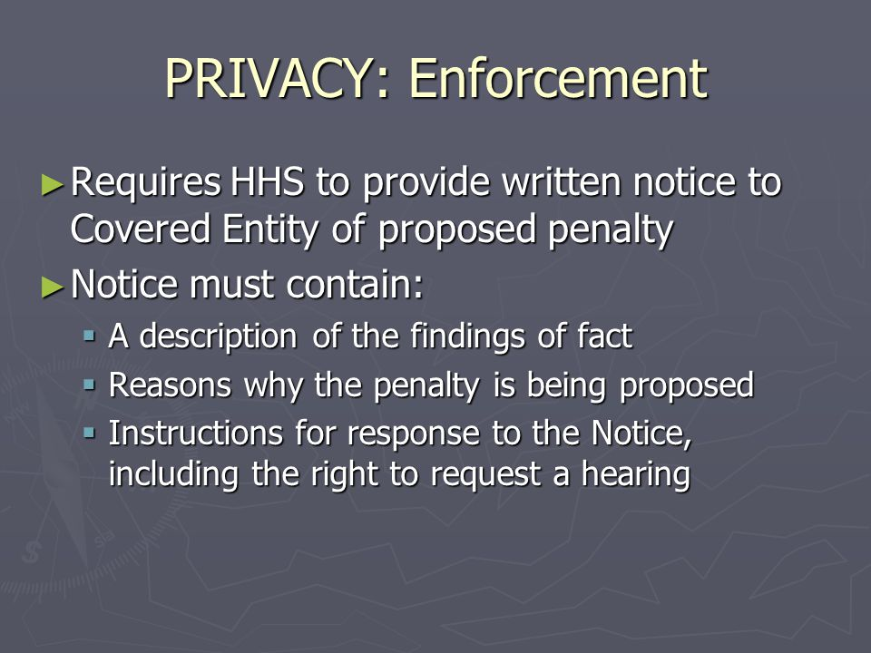 PRIVACY: Enforcement ► Interim Rules related to civil money penalties (CMPs) issued April 17, 2003 ► Enforcement Regulations are applicable to investigations, imposition of penalties and hearings conducted as a result of proposed CMPs.