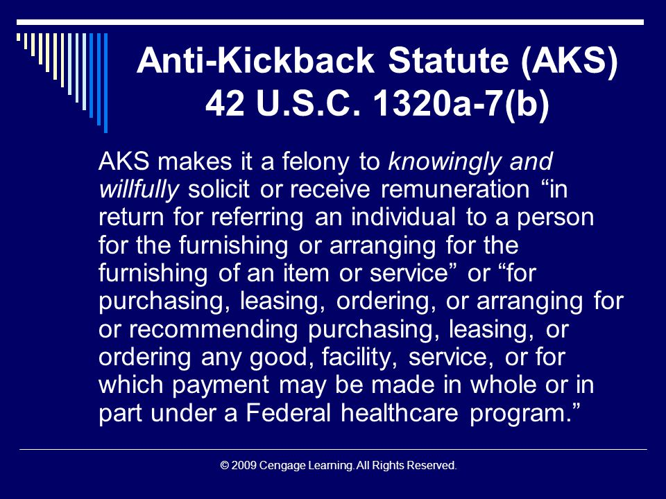 © 2009 Cengage Learning. All Rights Reserved. Anti-Kickback Statute (AKS) 42 U.S.C.