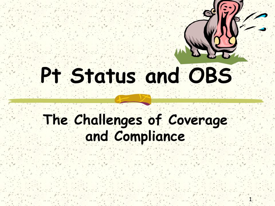 1 Pt Status and OBS The Challenges of Coverage and Compliance