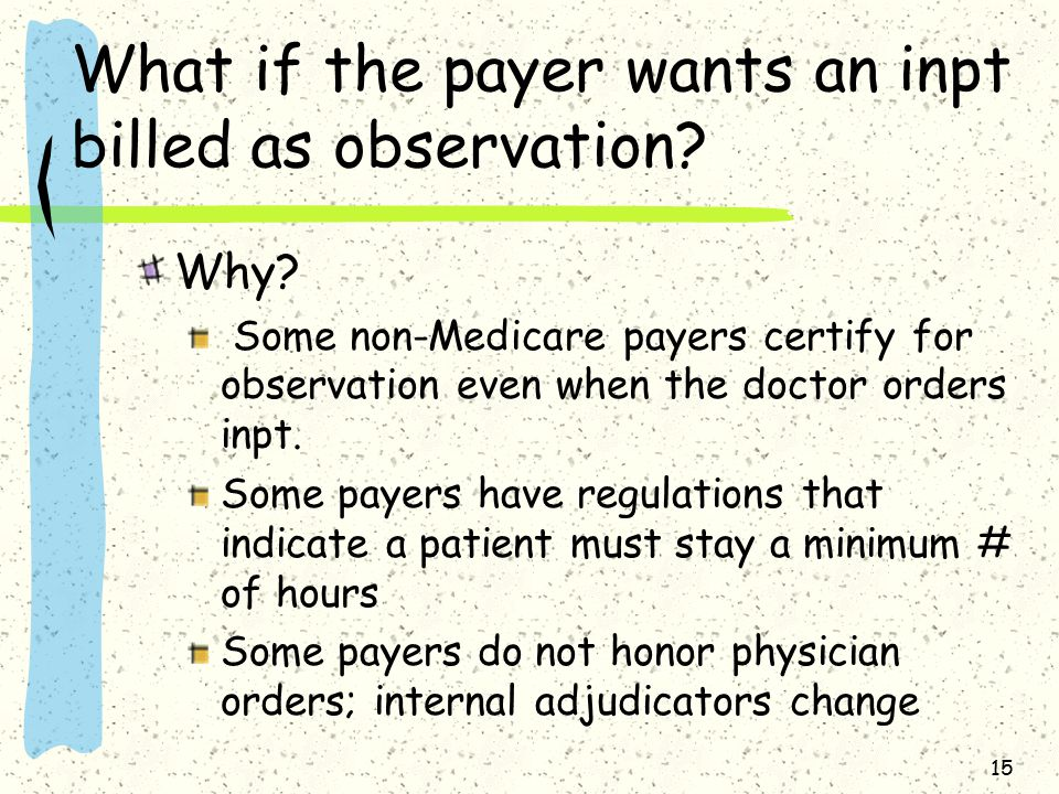 15 What if the payer wants an inpt billed as observation.