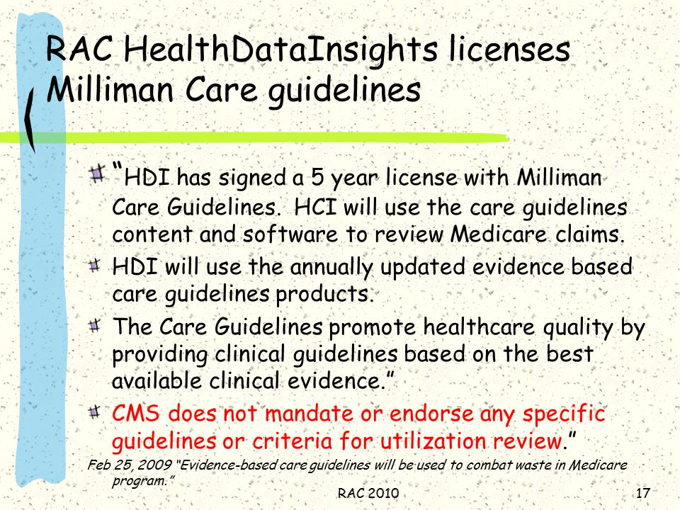 RAC HealthDataInsights licenses Milliman Care guidelines HDI has signed a 5 year license with Milliman Care Guidelines.