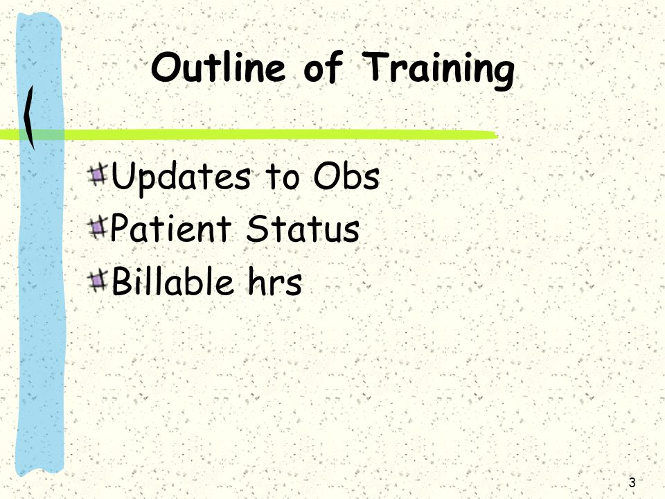 Outline of Training Updates to Obs Patient Status Billable hrs 3