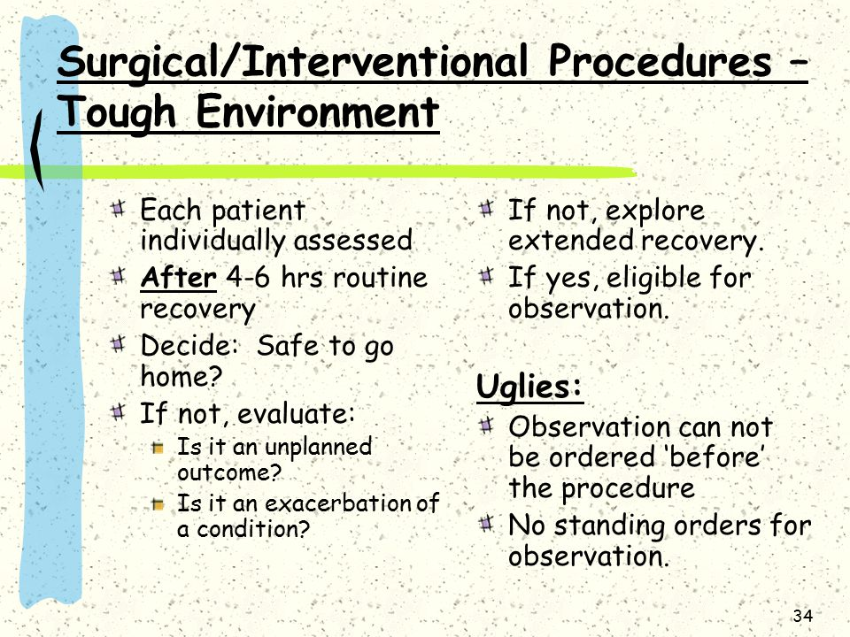34 Surgical/Interventional Procedures – Tough Environment Each patient individually assessed After 4-6 hrs routine recovery Decide: Safe to go home.