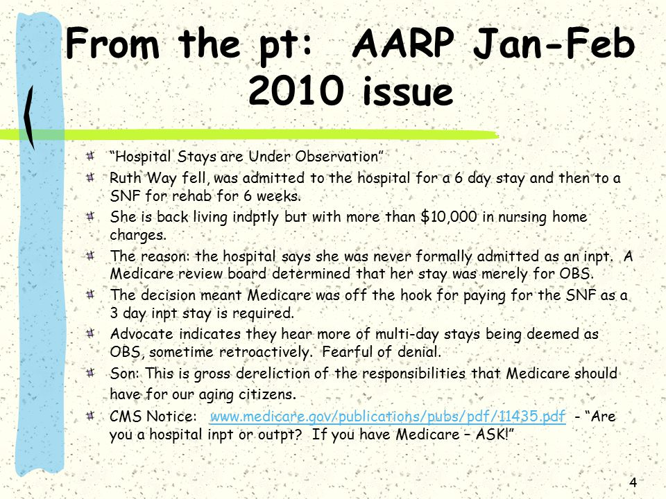 From the pt: AARP Jan-Feb 2010 issue Hospital Stays are Under Observation Ruth Way fell, was admitted to the hospital for a 6 day stay and then to a SNF for rehab for 6 weeks.